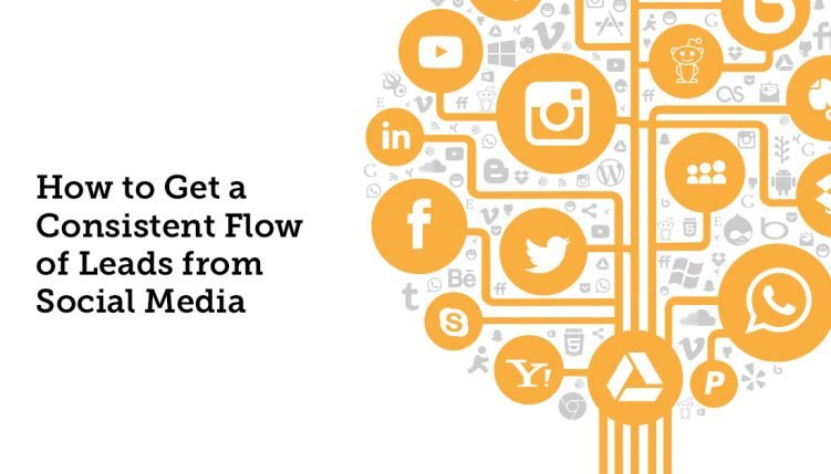 How to Get a Consistent Flow of Leads from Social Media