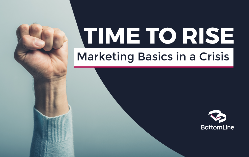 Time to Rise:  Marketing Basics during a Crisis